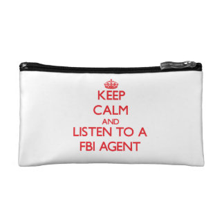 Keep Calm and Listen to a Fbi Agent Cosmetic Bag