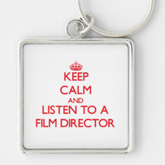 Keep Calm and Listen to a Film Director Keychains
