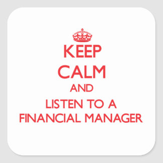 Keep Calm and Listen to a Financial Manager Square Sticker