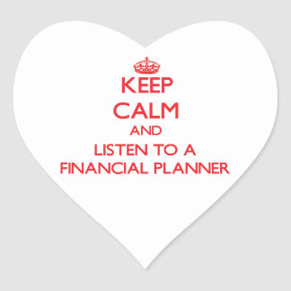 Keep Calm and Listen to a Financial Planner Heart Stickers