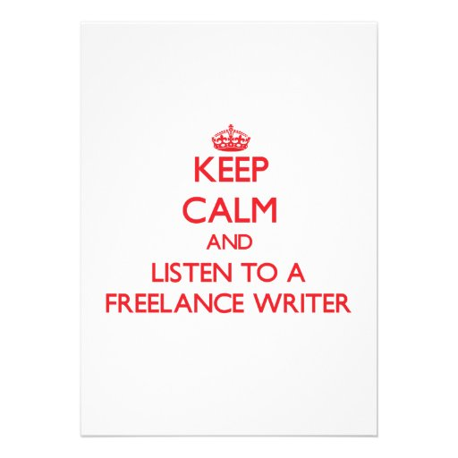 Keep Calm and Listen to a Freelance Writer Invitations