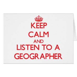 Keep Calm and Listen to a Geographer Card