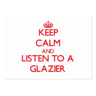 Keep Calm and Listen to a Glazier Pack Of Chubby Business Cards