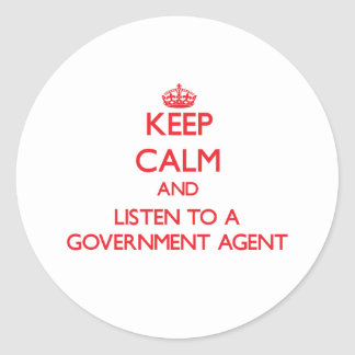 Keep Calm and Listen to a Government Agent Round Sticker