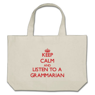 Keep Calm and Listen to a Grammarian Tote Bags