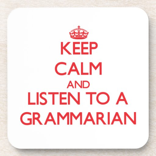 Keep Calm and Listen to a Grammarian Beverage Coasters