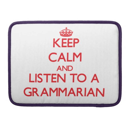 Keep Calm and Listen to a Grammarian Sleeve For MacBooks