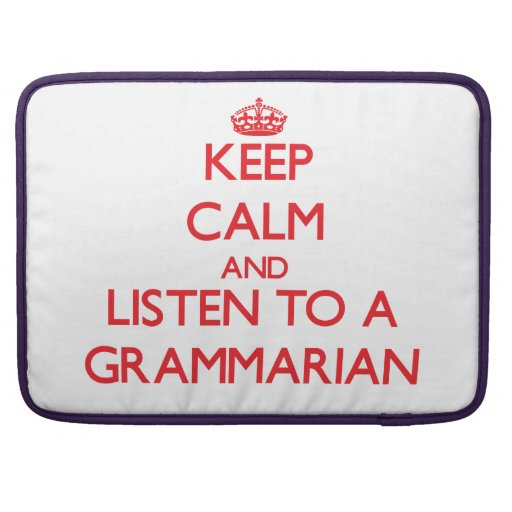 Keep Calm and Listen to a Grammarian Sleeve For MacBook Pro