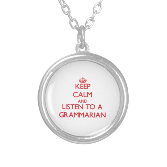 Keep Calm and Listen to a Grammarian Silver Plated Necklace