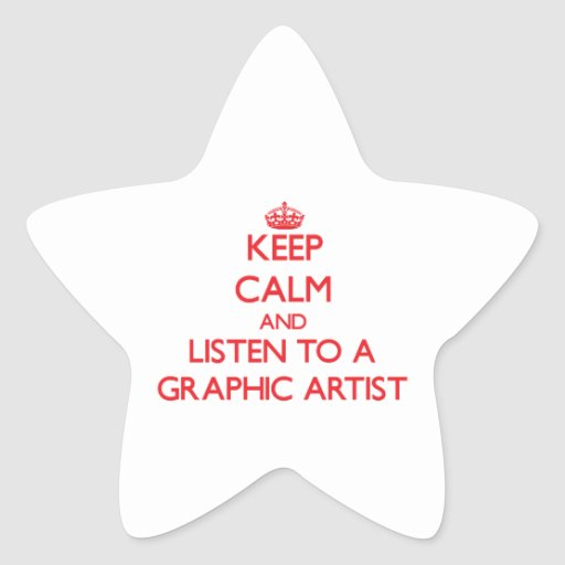 Keep Calm and Listen to a Graphic Artist Star Sticker
