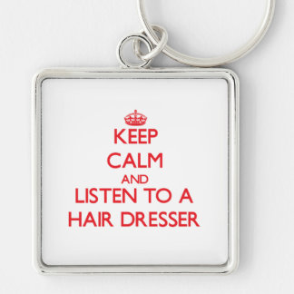 Keep Calm and Listen to a Hair Dresser Key Chain