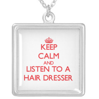 Keep Calm and Listen to a Hair Dresser Pendant