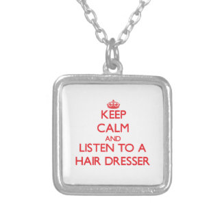 Keep Calm and Listen to a Hair Dresser Necklaces