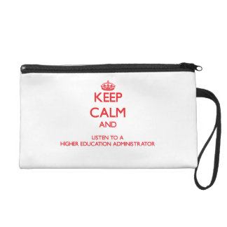 Keep Calm and Listen to a Higher Education Adminis Wristlet Purses