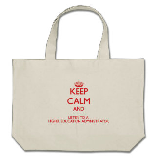 Keep Calm and Listen to a Higher Education Adminis Canvas Bag