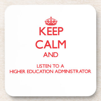 Keep Calm and Listen to a Higher Education Adminis Coasters