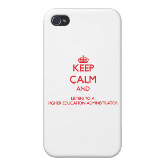 Keep Calm and Listen to a Higher Education Adminis Covers For iPhone 4