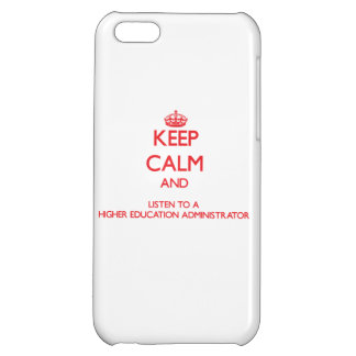 Keep Calm and Listen to a Higher Education Adminis iPhone 5C Cases
