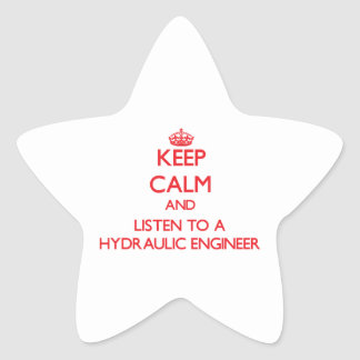 Keep Calm and Listen to a Hydraulic Engineer Sticker