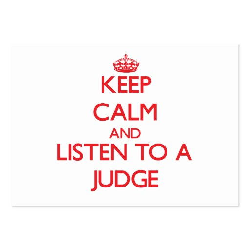 Keep Calm and Listen to a Judge Business Cards