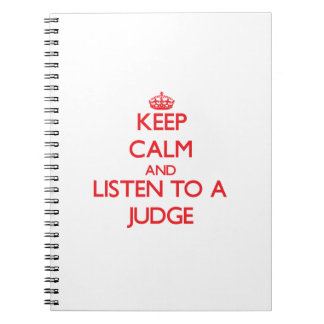 Keep Calm and Listen to a Judge Notebooks