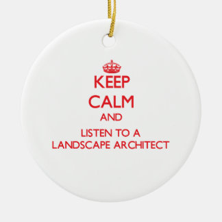 Keep Calm and Listen to a Landscape Architect Christmas Ornament