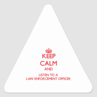 Keep Calm and Listen to a Law Enforcement Officer Triangle Stickers