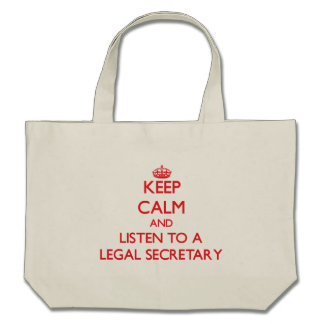 Keep Calm and Listen to a Legal Secretary Bags