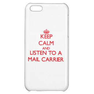 Keep Calm and Listen to a Mail Carrier Case For iPhone 5C