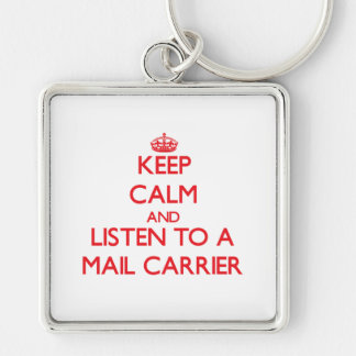 Keep Calm and Listen to a Mail Carrier Keychain