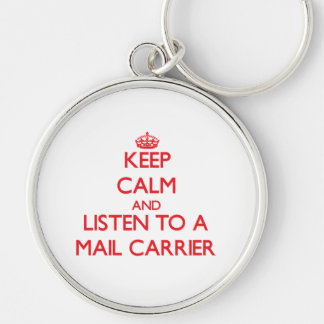 Keep Calm and Listen to a Mail Carrier Key Chains