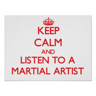 Keep Calm and Listen to a Martial Artist Poster