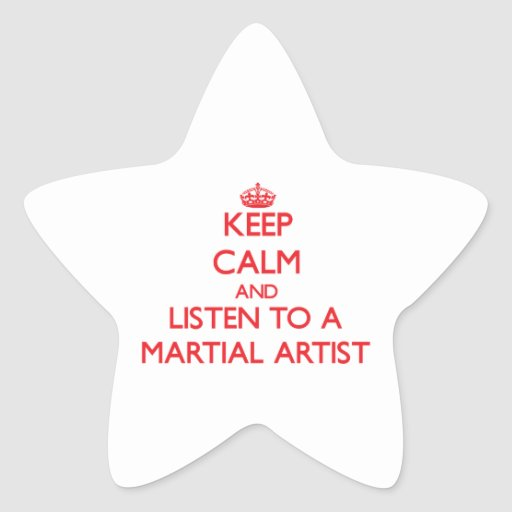 Keep Calm and Listen to a Martial Artist Stickers