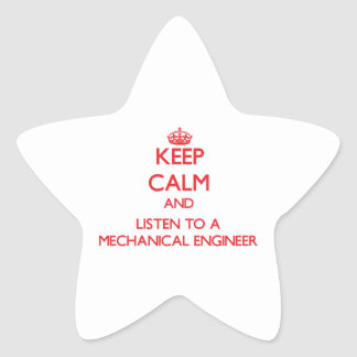 Keep Calm and Listen to a Mechanical Engineer Star Sticker