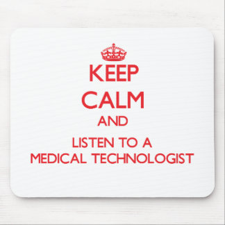 Keep Calm and Listen to a Medical Technologist Mouse Pad
