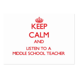 Keep Calm and Listen to a Middle School Teacher Pack Of Chubby Business Cards
