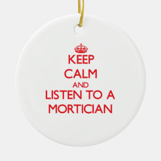 Keep Calm and Listen to a Mortician Ornaments