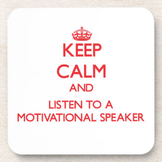 Keep Calm and Listen to a Motivational Speaker Coaster
