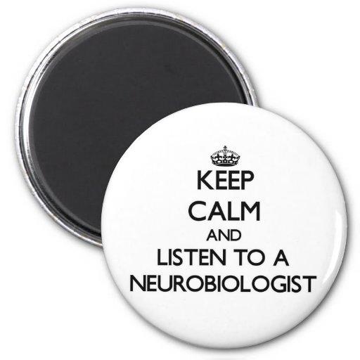 Keep Calm and Listen to a Neurobiologist Fridge Magnets