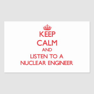 Keep Calm and Listen to a Nuclear Engineer Sticker