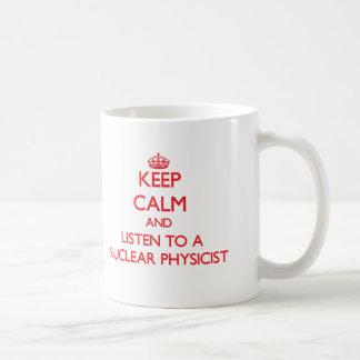 Keep Calm and Listen to a Nuclear Physicist Coffee Mug