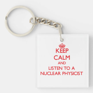 Keep Calm and Listen to a Nuclear Physicist Double-Sided Square Acrylic Key Ring