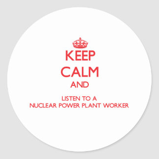 Keep Calm and Listen to a Nuclear Power Plant Work Round Sticker