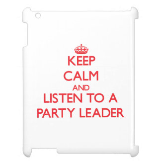 Keep Calm and Listen to a Party Leader Cover For The iPad