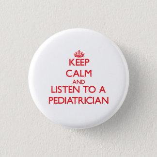 Keep Calm and Listen to a Pediatrician 3 Cm Round Badge