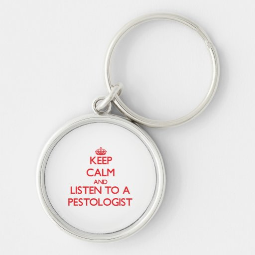 Keep Calm and Listen to a Pestologist Key Chain