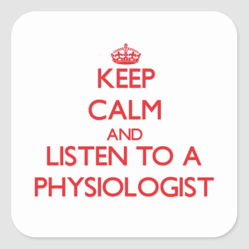 Keep Calm and Listen to a Physiologist Stickers