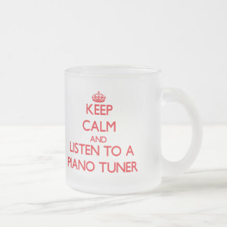 Keep Calm and Listen to a Piano Tuner Frosted Glass Mug