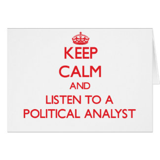 Keep Calm and Listen to a Political Analyst Greeting Card