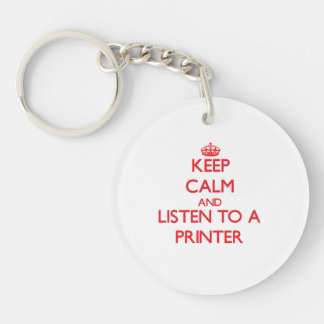 Keep Calm and Listen to a Printer Double-Sided Round Acrylic Key Ring